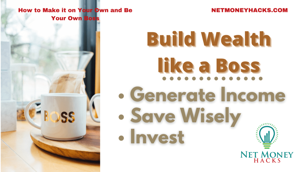Generating income, investing and saving are essential parts of becoming a boss